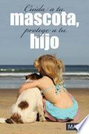 libro Cuida A Tu Mascota, Proteje A Tu Hijo