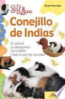 Mi... Conejillo De Indias: El Carácter, La Alimentación, Los Cuidados Y Todo Lo Que Hay Que Saber