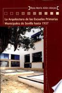 La Arquitectura De Las Escuelas Primarias Municipales De Sevilla Hasta 1937