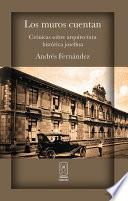 libro Los Muros Cuentan. Crónicas Sobre Arquitectura Histórica Josefina