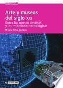 libro Arte Y Museos Del Siglo Xxi: Entre Los Nuevos ámbitos Y Las Inserciones Tecnológicas