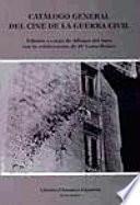 Catalogo General Del Cine De La Guerra Civil/ General Catalog Of The Theater Of The Civil War