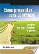 libro Cómo Presentar Para Convencer