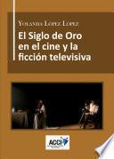 El Siglo De Oro En El Cine Y La Ficción Televisiva