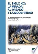 libro El Siglo Xix: La Mirada Al Pasado Y La Modernidad