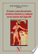 libro El Teatro Como Documento Artístico, Histórico Y Cultural En Los Inicios Del Siglo Xxi
