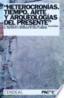 libro Heterocronías. Arte, Tiempo Y Arqueologías Del Presente.