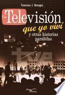 libro La Televisión Que Yo Viví Y Otras Historias Paralelas