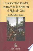 Los Espectáculos Del Teatro Y De La Fiesta En El Siglo De Oro Español