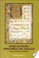 Pedro De Palma, Miniaturista Del Siglo Xvi