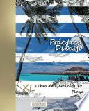 Práctica Dibujo   Xl Libro De Ejercicios 12: Playa
