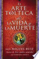 libro El Arte Tolteca De La Vida Y La Muerte (the Toltec Art Of Life And Death   Spanish Edition)
