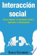 libro Interacción Social – Cómo Superar La Ansiedad Social Y Aprender A Relacionarse