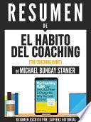 libro Resumen De  El Habito Del Coaching (the Coaching Habit)   De Michael Bungay Stanier