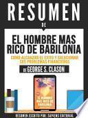 Resumen De  El Hombre Mas Rico De Babilonia: Como Alcanzar El Éxito Y Solucionar Sus Problemas Financieros   De George S. Clason