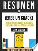 Resumen De  Eres Un Crack: Como Dejar De Dudar De Tu Grandeza Y Empezar A Vivir Una Vida Maravillosa   De Jen Sincero