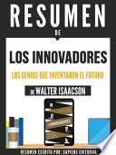 Resumen De  Los Innovadores: Los Genios Que Inventaron El Futuro   De Walter Isaacson