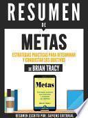 libro Resumen De  Metas: Estrategias Practicas Para Determinar Y Conquistar Sus Objetivos   De Brian Tracy