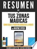 Resumen De  Tus Zonas Magicas: Como Usar El Poder Milagroso De La Mente   De Wayne Dyer