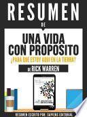 Resumen De  Una Vida Con Proposito: Para Que Estoy Aqui En La Tierra?   De Rick Warren