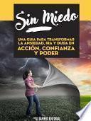 Sin Miedo: Una Cura Para Transformar La Ansiedad, Ira Y Duda En Accion, Confianza Y Poder
