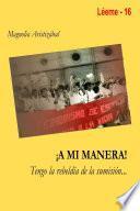 libro ¡ A Mi Manera ¡ Tengo La Rebeldía De La Sumisión…