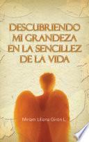 libro Descubriendo Mi Grandeza En La Sencillez De La Vida