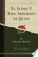 El Iltmo. Y Rmo. Arzobispo De Quito (classic Reprint)