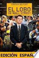 El Lobo De Wall Street: (edición Español)