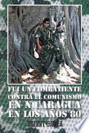 libro Fui Un Combatiente Contra El Comunismo En Nicaragua En Los Años 80