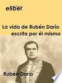 La Vida De Rubén Darío Escrita Por él Mismo