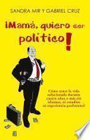 libro ¡mamá, Quiero Ser Político!