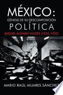 México: Génesis De Su Descomposición Política