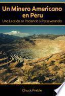 Un Minero Americano En Peru: Una Lección En Paciencia Y Perseverancia