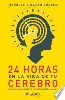 24 Horas En La Vida De Tu Cerebro