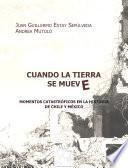 Cuando La Tierra Se Mueve: Momentos Catastróficas En La Historia De Chile Y México