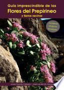 Guía Imprescindible De Las Flores Del Prepirineo Y Tierras Vecinas