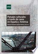 Paisajes Culturales A TravÉs De Casos En EspaÑa Y AmÉrica