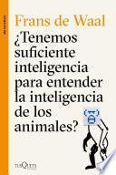libro ¿tenemos Suficiente Inteligencia Para Entender La Inteligencia De Los Animales?