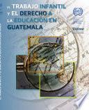 El Trabajo Infantil Y El Derecho A La Educación En Guatemala