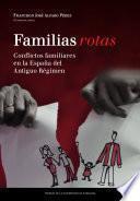 libro Familias Rotas. Conflictos Familiares En La España De Fines Del Antiguo Régimen