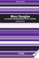 libro Mary Douglas. La Mirada Antropològica D Una Catòlica