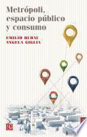 Metrópoli, Espacio Público Y Consumo