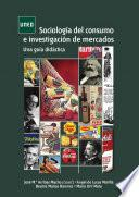 Sociología Del Consumo E Investigación De Mercados. Una Guía Didáctica