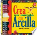 libro Crea Un Mundo Con Arcilla / Create Anything With Clay