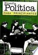 Filosofía Política Para Principiantes