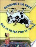 Bernabé Y La Vaca Que Se Pasea Por El Techo