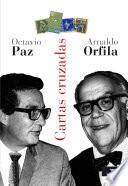 Cartas Cruzadas. Octavio Paz, Arnaldo Orfila