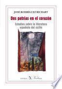 Dos Patrias En El Corazón. Estudios Sobre Literatura Española Del Exilio