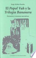 libro El Popol Vuh Y La Trilogía Bananera